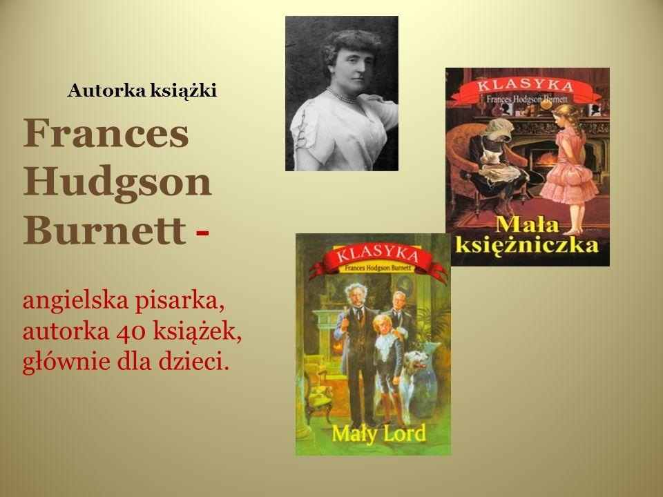 Autorka książki Frances Hudgson Burnett - angielska pisarka, autorka 40 książek, głównie dla dzieci.