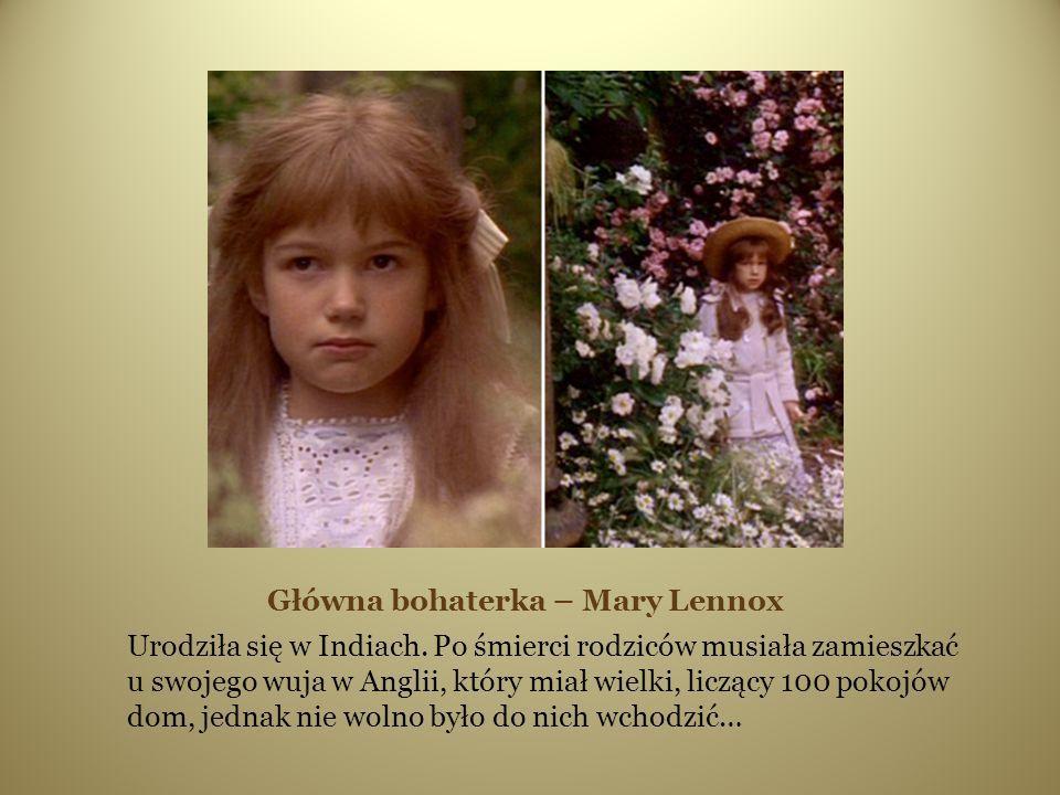 Główna bohaterka – Mary Lennox Urodziła się w Indiach.