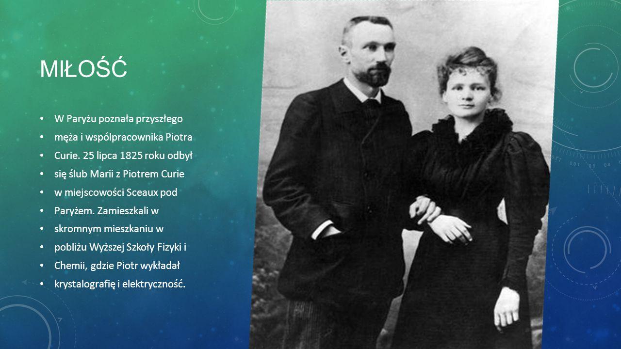 MIŁOŚĆ W Paryżu poznała przyszłego męża i wspólpracownika Piotra Curie.