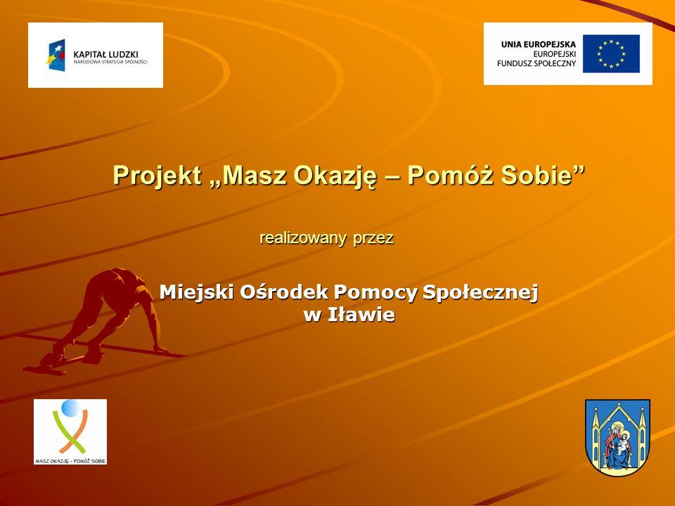 """realizowany przez Miejski Ośrodek Pomocy Społecznej w Iławie Projekt """"Masz Okazję – Pomóż Sobie"""