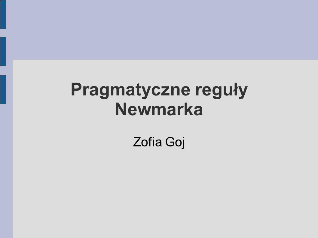 """Pragmatyczne reguły Newmarka Peter Newmark uważany jest za ojca brytyjskiej teorii przekładu On sam uważa się za pragmatyka przekładu, """"literalistę ponieważ interesują go prawda i dokładność Nie uważa, że można stworzyć jedną zintegrowaną teorię przekładu, jakiś dogmat Kieruje się swoistymi i niepowtarzalnymi zasadami"""