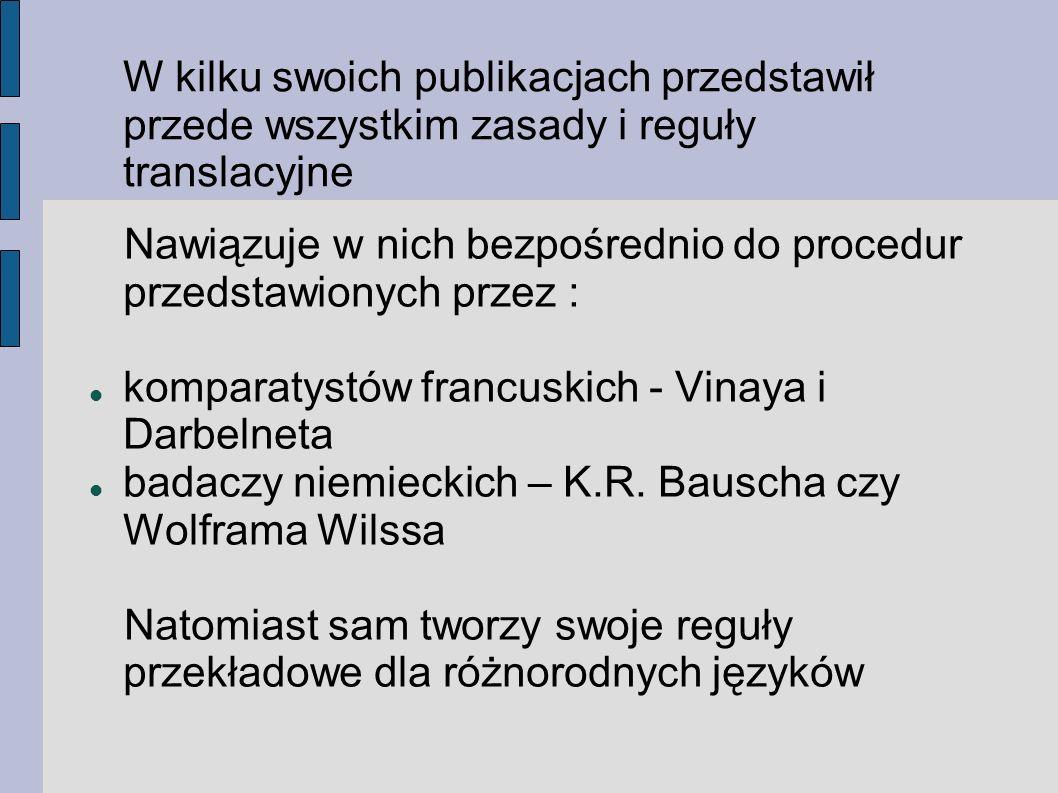 W kilku swoich publikacjach przedstawił przede wszystkim zasady i reguły translacyjne Nawiązuje w nich bezpośrednio do procedur przedstawionych przez : komparatystów francuskich - Vinaya i Darbelneta badaczy niemieckich – K.R.