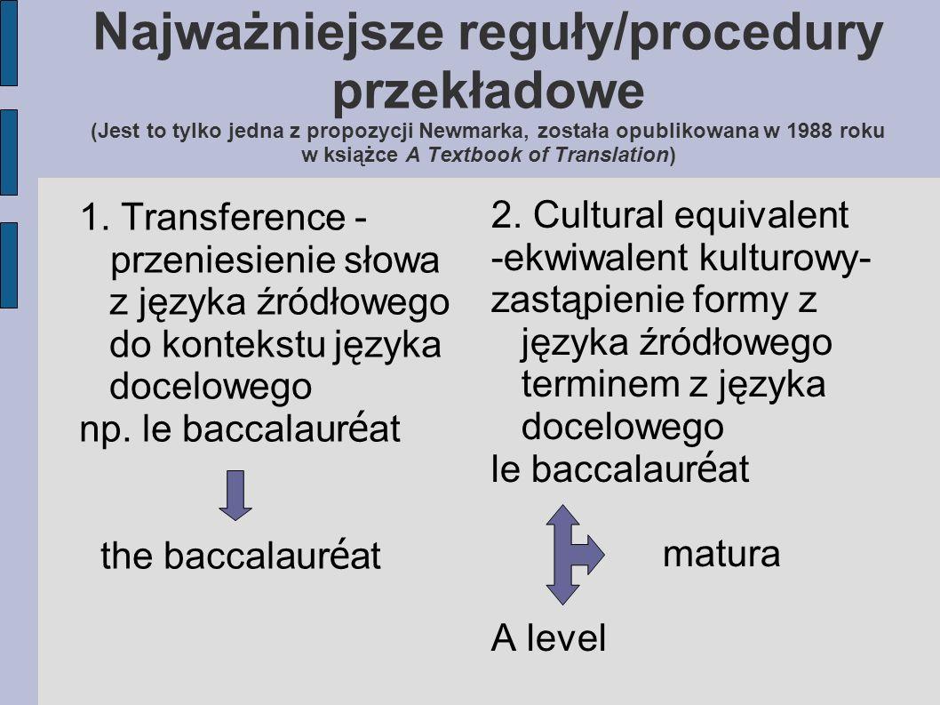 Najważniejsze reguły/procedury przekładowe (Jest to tylko jedna z propozycji Newmarka, została opublikowana w 1988 roku w książce A Textbook of Translation) 1.