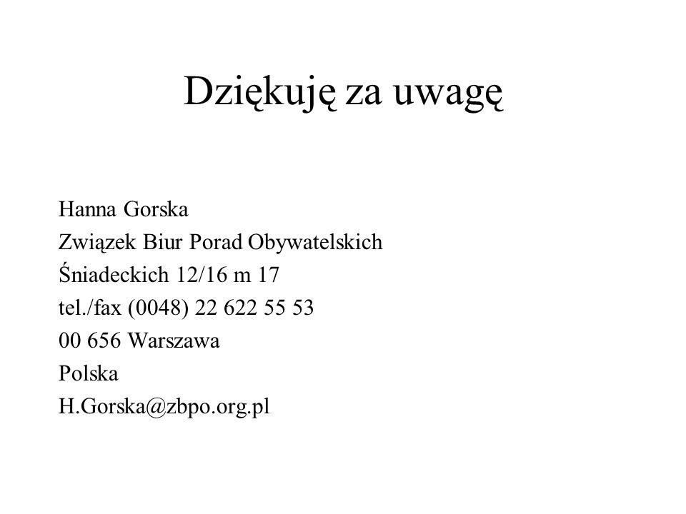 Dziękuję za uwagę Hanna Gorska Związek Biur Porad Obywatelskich Śniadeckich 12/16 m 17 tel./fax (0048) 22 622 55 53 00 656 Warszawa Polska H.Gorska@zb