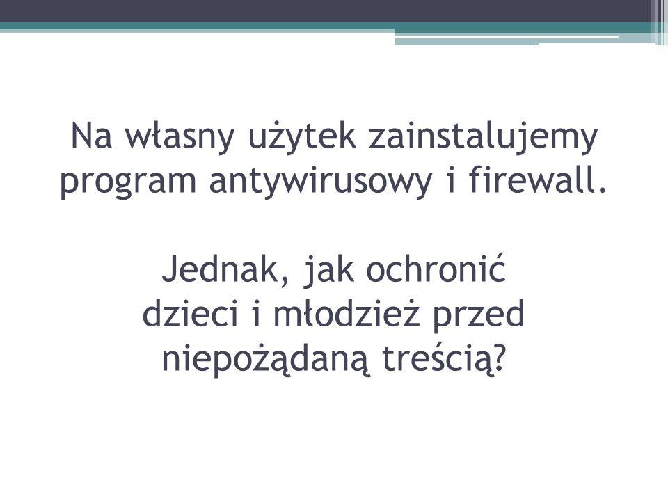 Na własny użytek zainstalujemy program antywirusowy i firewall.
