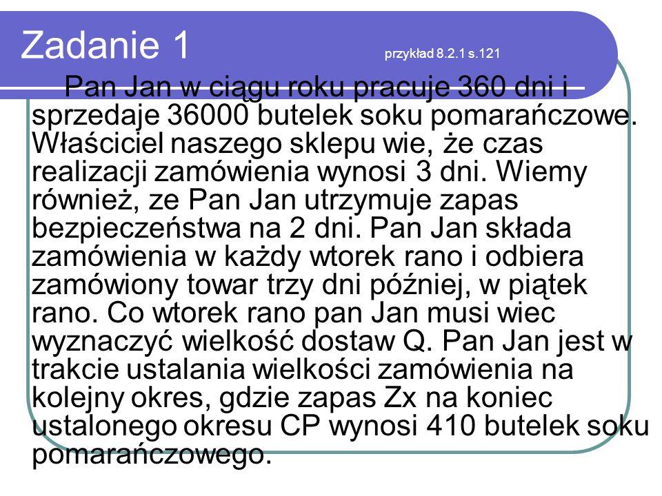 Zadanie 1 przykład 8.2.1 s.121 Pan Jan w ciągu roku pracuje 360 dni i sprzedaje 36000 butelek soku pomarańczowe. Właściciel naszego sklepu wie, że cza