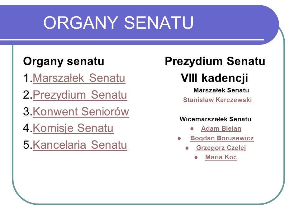 ORGANY SENATU Organy senatu 1.Marszałek SenatuMarszałek Senatu 2.Prezydium SenatuPrezydium Senatu 3.Konwent SeniorówKonwent Seniorów 4.Komisje SenatuK