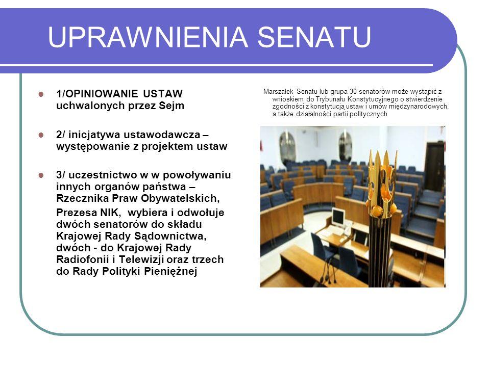 UPRAWNIENIA SENATU 1/OPINIOWANIE USTAW uchwalonych przez Sejm 2/ inicjatywa ustawodawcza – występowanie z projektem ustaw 3/ uczestnictwo w w powoływa