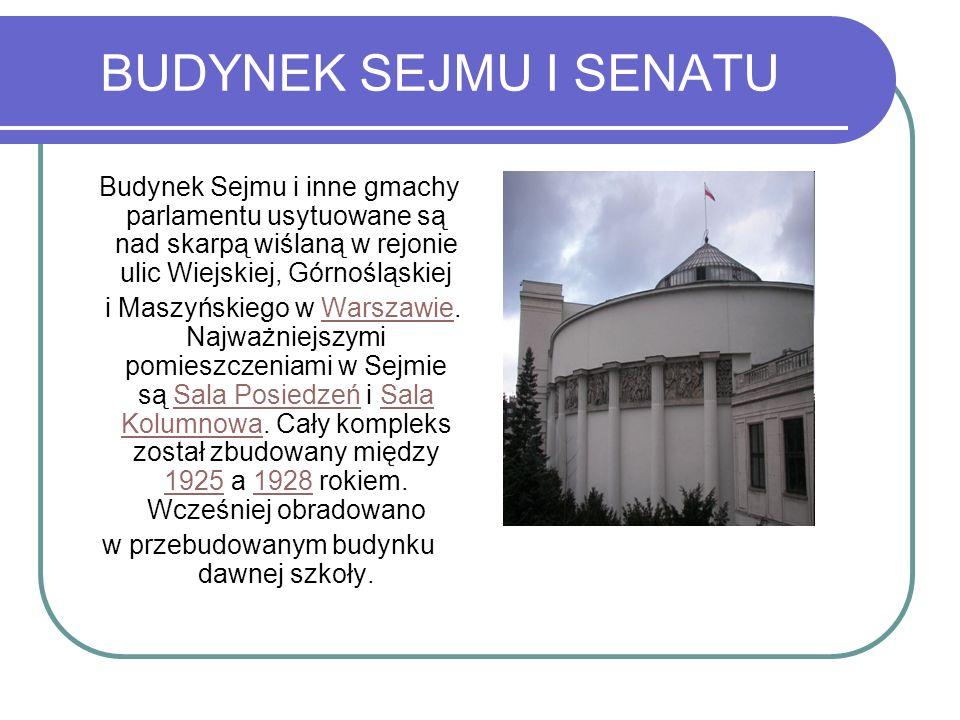 BUDYNEK SEJMU I SENATU Budynek Sejmu i inne gmachy parlamentu usytuowane są nad skarpą wiślaną w rejonie ulic Wiejskiej, Górnośląskiej i Maszyńskiego