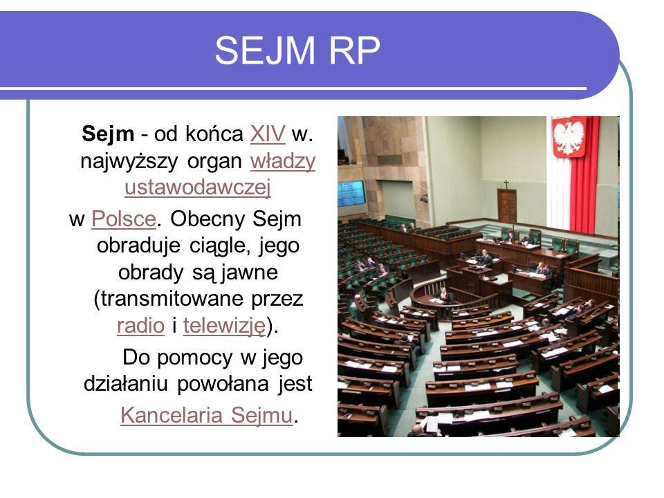 SEJM RP Sejm - od końca XIV w. najwyższy organ władzy ustawodawczejXIVwładzy ustawodawczej w Polsce. Obecny Sejm obraduje ciągle, jego obrady są jawne