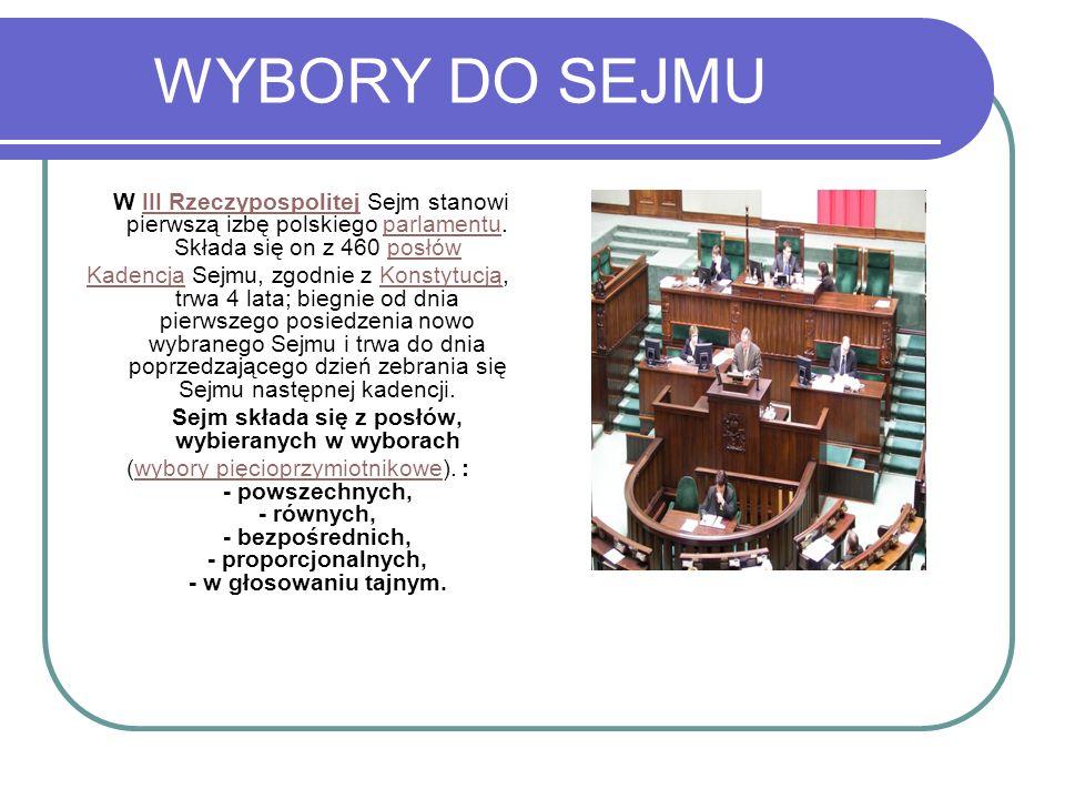 WYBORY DO SEJMU W III Rzeczypospolitej Sejm stanowi pierwszą izbę polskiego parlamentu. Składa się on z 460 posłówIII Rzeczypospolitejparlamentuposłów