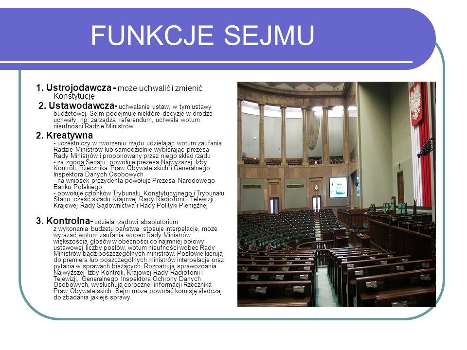 FUNKCJE SEJMU 1. Ustrojodawcza - może uchwalić i zmienić Konstytucję 2. Ustawodawcza- uchwalanie ustaw, w tym ustawy budżetowej. Sejm podejmuje niektó