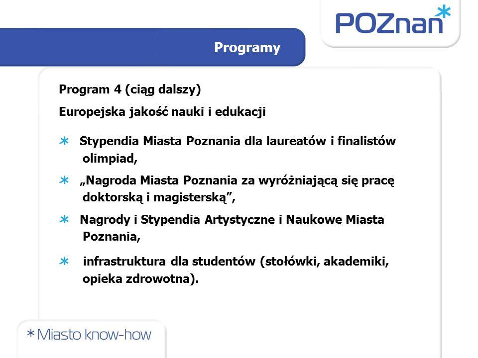 """Programy Program 4 (ciąg dalszy) Europejska jakość nauki i edukacji Stypendia Miasta Poznania dla laureatów i finalistów olimpiad, """"Nagroda Miasta Poz"""