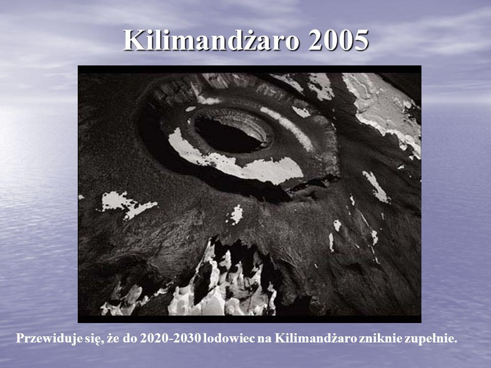 Kilimandżaro 2005 Przewiduje się, że do 2020-2030 lodowiec na Kilimandżaro zniknie zupełnie.