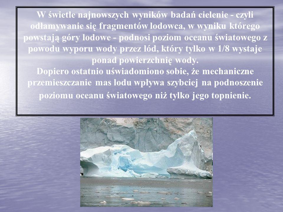 W świetle najnowszych wyników badań cielenie - czyli odłamywanie się fragmentów lodowca, w wyniku którego powstają góry lodowe - podnosi poziom oceanu światowego z powodu wyporu wody przez lód, który tylko w 1/8 wystaje ponad powierzchnię wody.