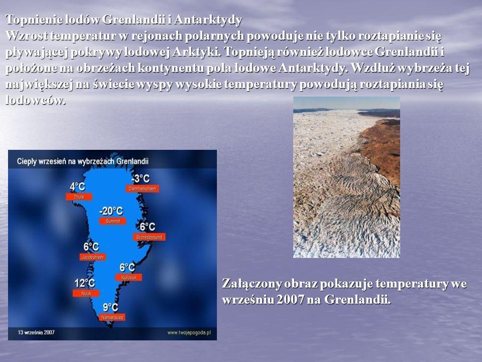 Topnienie lodów Grenlandii i Antarktydy Wzrost temperatur w rejonach polarnych powoduje nie tylko roztapianie się pływającej pokrywy lodowej Arktyki.