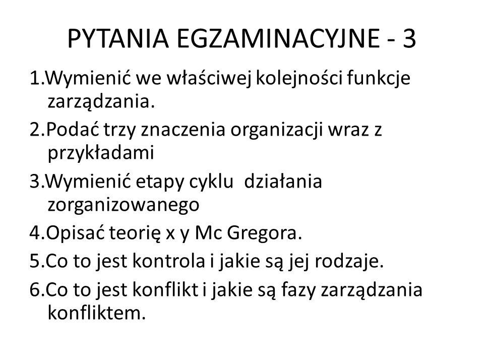 PYTANIA EGZAMINACYJNE - 3 1.Wymienić we właściwej kolejności funkcje zarządzania.