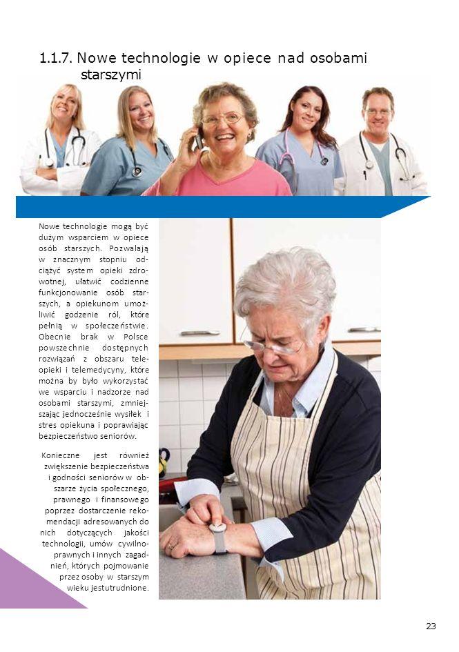 23 Nowe technologie mogą być dużym wsparciem w opiece osób starszych. Pozwalają w znacznym stopniu od- ciążyć system opieki zdro- wotnej, ułatwić codz