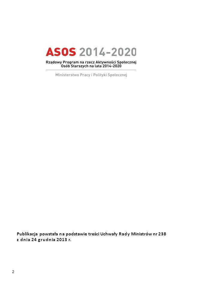 2 Publikacja powstała na podstawie treści Uchwały Rady Ministrów nr 238 z dnia 24 grudnia 2013 r.