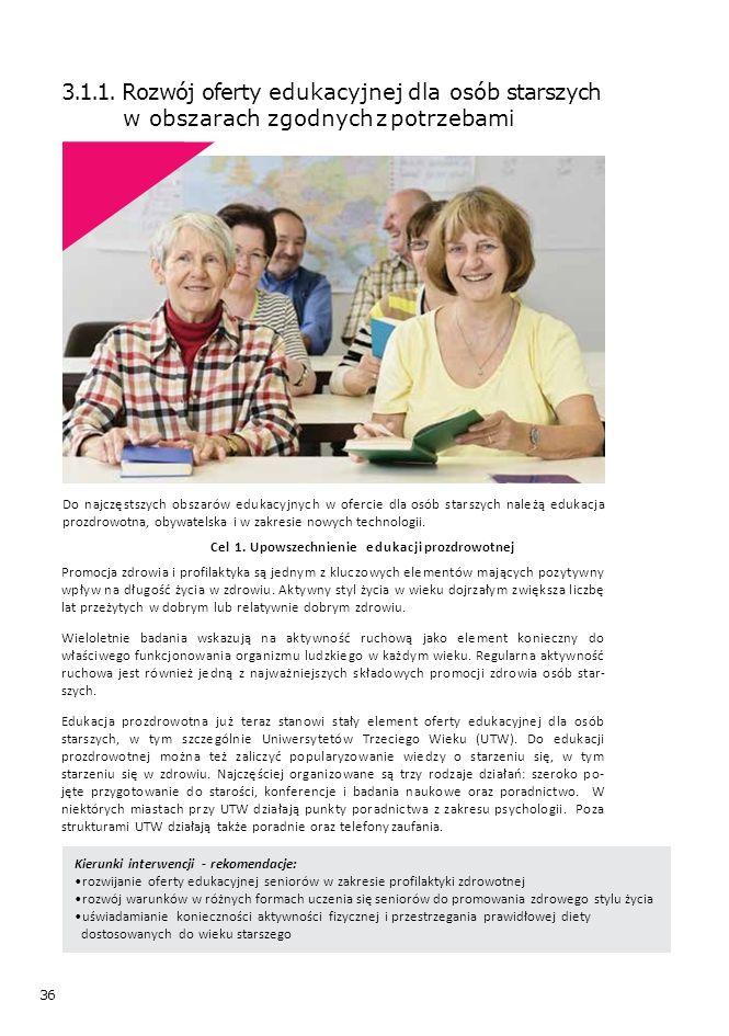 36 3.1.1. Rozwój oferty edukacyjnej dla osób starszych w obszarach zgodnych z potrzebami Kierunki interwencji - rekomendacje: rozwijanie oferty edukac
