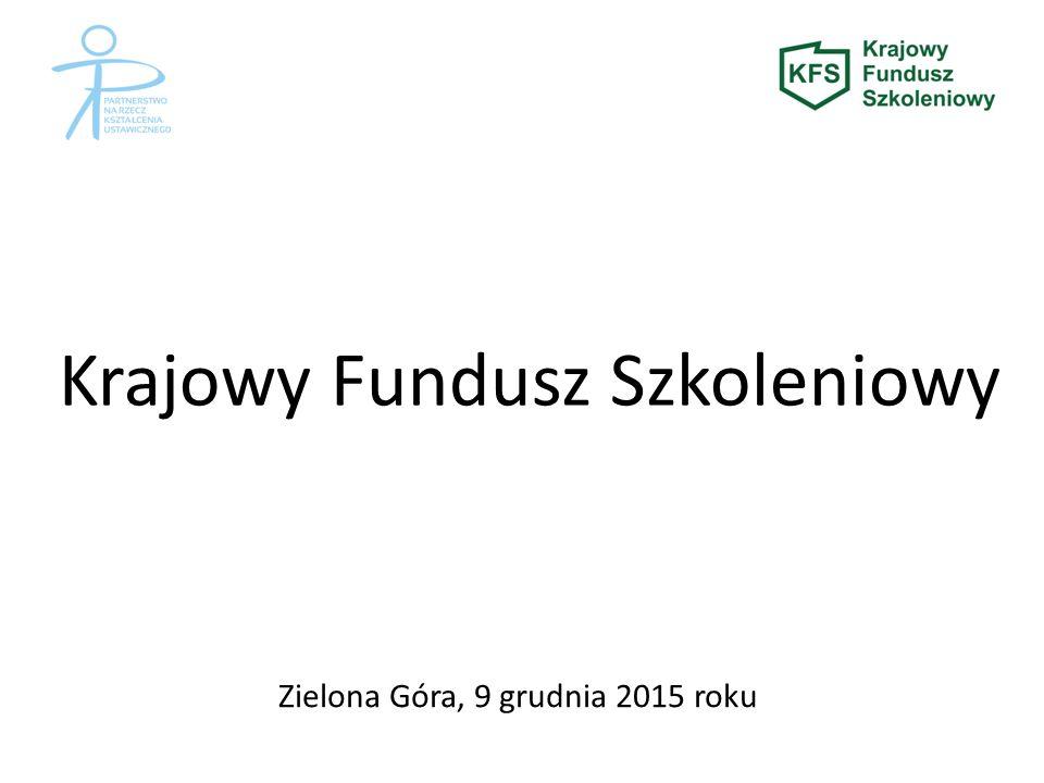 Zielona Góra, 9 grudnia 2015 roku Krajowy Fundusz Szkoleniowy