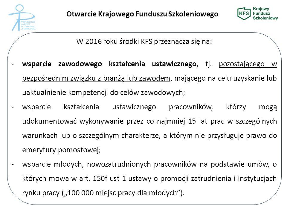 Otwarcie Krajowego Funduszu Szkoleniowego W 2016 roku środki KFS przeznacza się na: -wsparcie zawodowego kształcenia ustawicznego, tj.