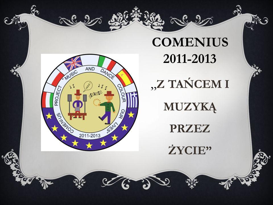 """COMENIUS 2011-2013 """" Z TAŃCEM I MUZYKĄ PRZEZ ŻYCIE"""""""