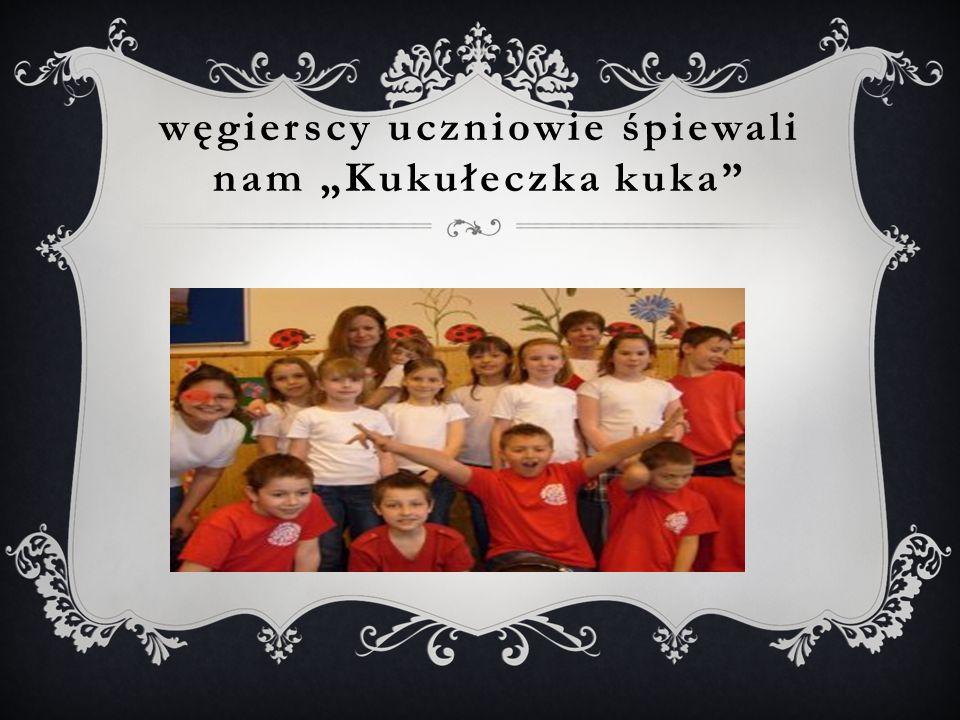 """węgierscy uczniowie śpiewali nam """"Kukułeczka kuka"""""""