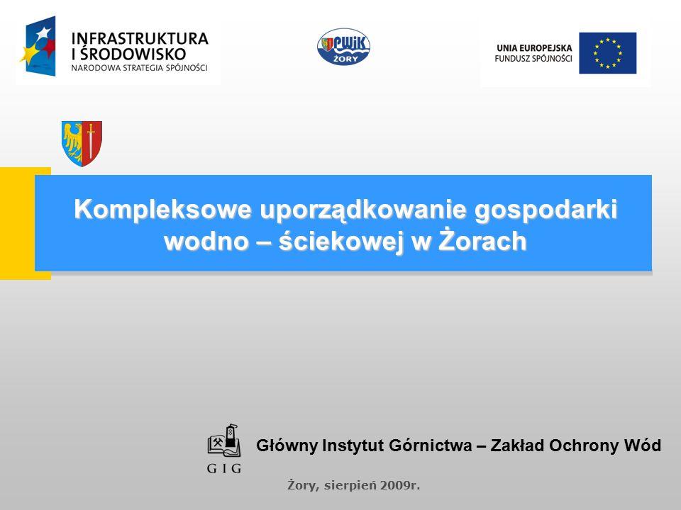 Kompleksowe uporządkowanie gospodarki wodno – ściekowej w Żorach Żory, sierpień 2009r.