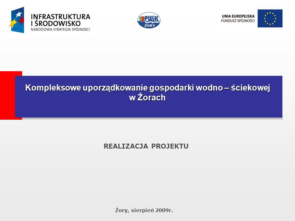 Żory, sierpień 2009r. REALIZACJA PROJEKTU Kompleksowe uporządkowanie gospodarki wodno – ściekowej w Żorach