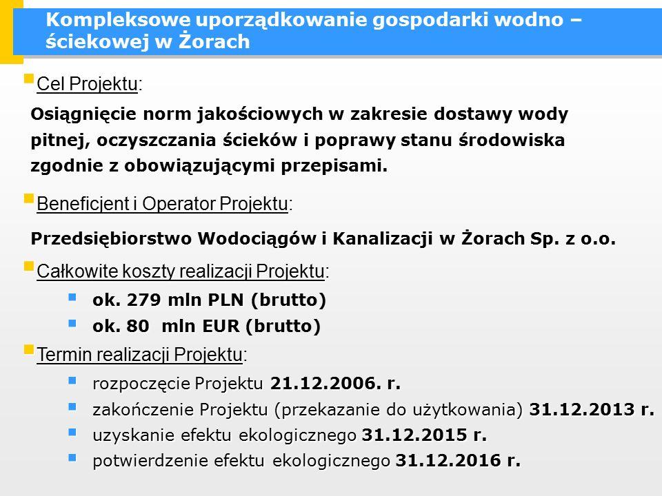 Kompleksowe uporządkowanie gospodarki wodno – ściekowej w Żorach Przedsiębiorstwo Wodociągów i Kanalizacji w Żorach Sp. z o.o.  Beneficjent i Operato