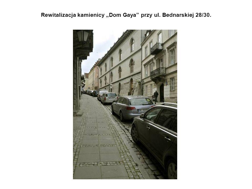 """Rewitalizacja kamienicy """"Dom Gaya przy ul. Bednarskiej 28/30."""