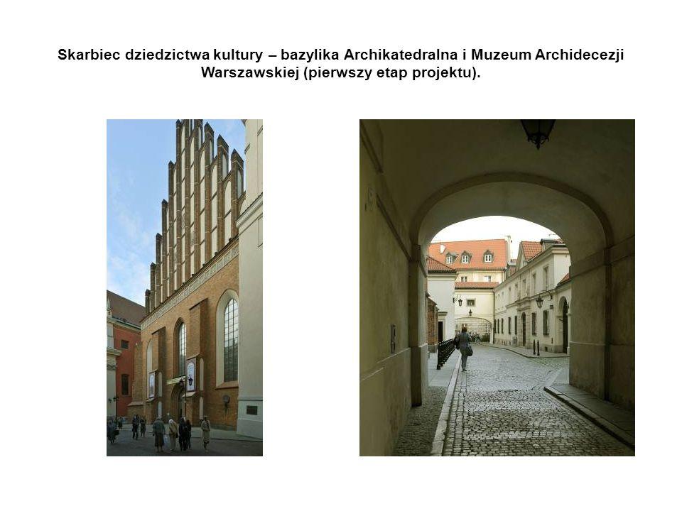 Skarbiec dziedzictwa kultury – bazylika Archikatedralna i Muzeum Archidecezji Warszawskiej (pierwszy etap projektu).