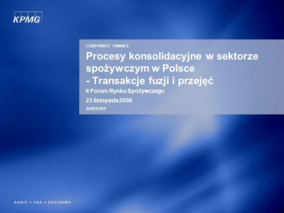 Procesy konsolidacyjne w sektorze spożywczym w Polsce - Transakcje fuzji i przejęć II Forum Rynku Spożywczego 23 listopada 2008 CORPORATE FINANCE ADVI