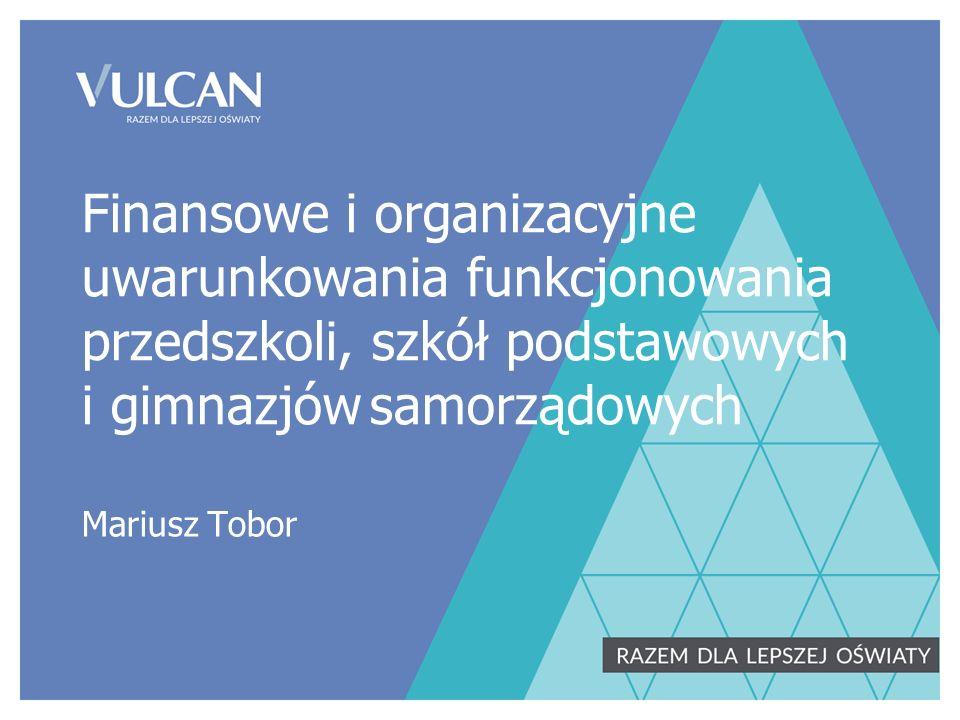 Finansowe i organizacyjne uwarunkowania funkcjonowania przedszkoli, szkół podstawowych i gimnazjówsamorządowych Mariusz Tobor