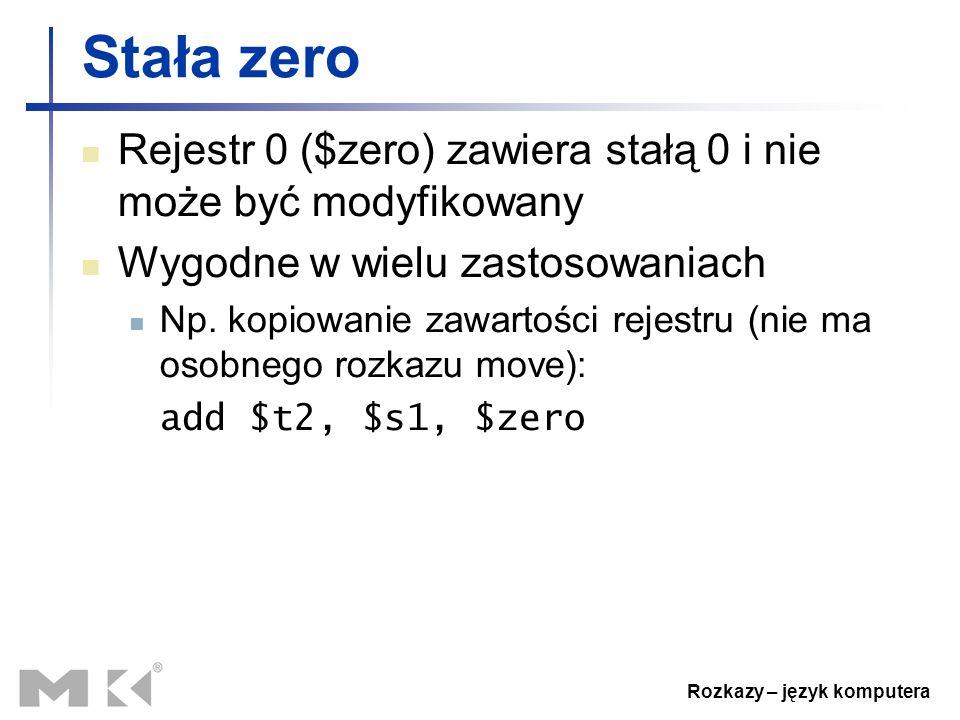Rozkazy – język komputera Stała zero Rejestr 0 ($zero) zawiera stałą 0 i nie może być modyfikowany Wygodne w wielu zastosowaniach Np. kopiowanie zawar