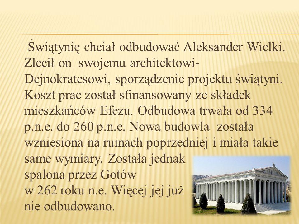 Świątynię chciał odbudować Aleksander Wielki. Zlecił on swojemu architektowi- Dejnokratesowi, sporządzenie projektu świątyni. Koszt prac został sfinan