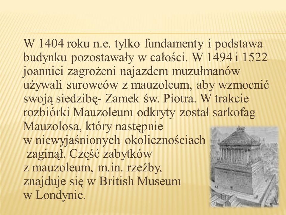 W 1404 roku n.e. tylko fundamenty i podstawa budynku pozostawały w całości. W 1494 i 1522 joannici zagrożeni najazdem muzułmanów używali surowców z ma