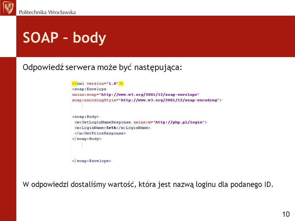 SOAP – body Odpowiedź serwera może być następująca: W odpowiedzi dostaliśmy wartość, która jest nazwą loginu dla podanego ID.