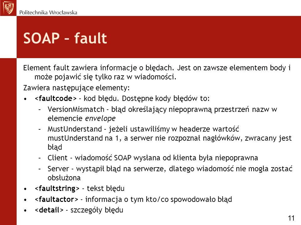 SOAP – fault Element fault zawiera informacje o błędach.