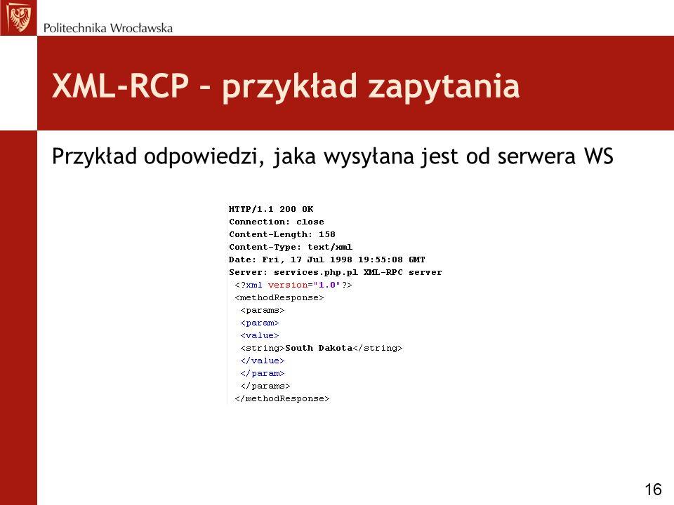XML-RCP – przykład zapytania Przykład odpowiedzi, jaka wysyłana jest od serwera WS 16