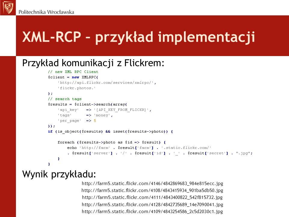 XML-RCP – przykład implementacji Przykład komunikacji z Flickrem: Wynik przykładu: http://farm5.static.flickr.com/4146/4842869683_984e815ecc.jpg http: