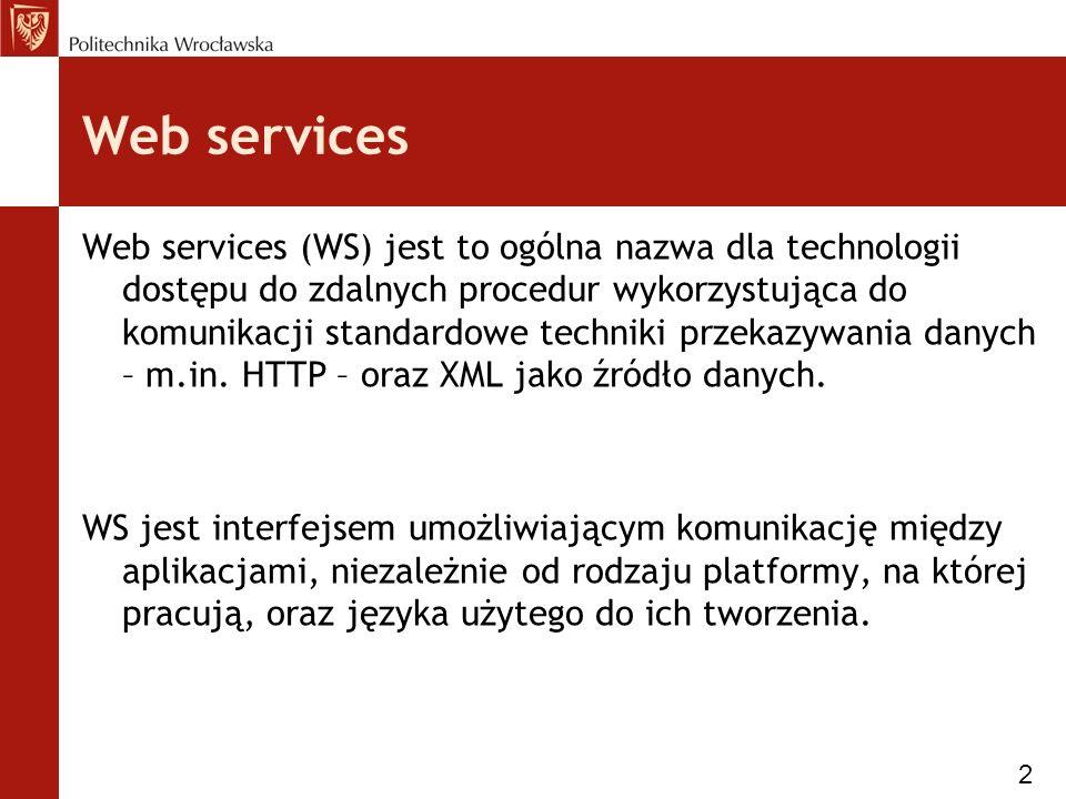 Warstwy web services WS dzielimy na trzy warstwy: Packaging – jest to warstwa wymiany danych Description – jest to warstwa opisu API web servisu Discovery – jest to warstwa opisu natury web servisu 3
