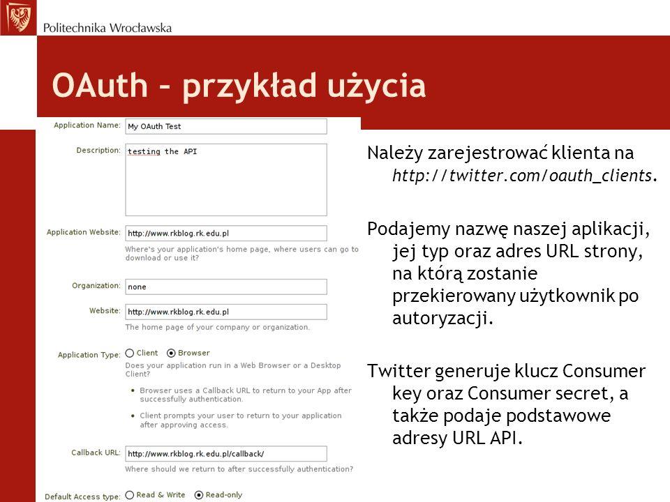 OAuth – przykład użycia Należy zarejestrować klienta na http://twitter.com/oauth_clients.