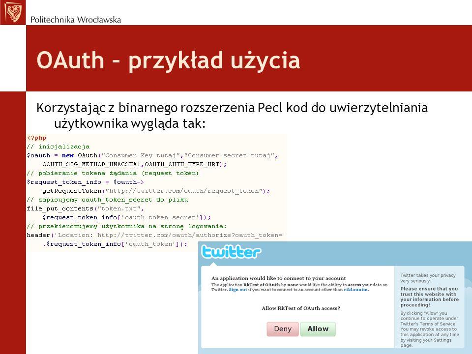 OAuth – przykład użycia Korzystając z binarnego rozszerzenia Pecl kod do uwierzytelniania użytkownika wygląda tak: