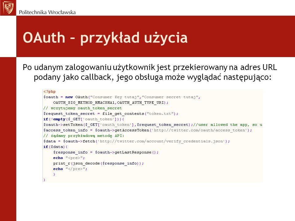 OAuth – przykład użycia Po udanym zalogowaniu użytkownik jest przekierowany na adres URL podany jako callback, jego obsługa może wyglądać następująco: