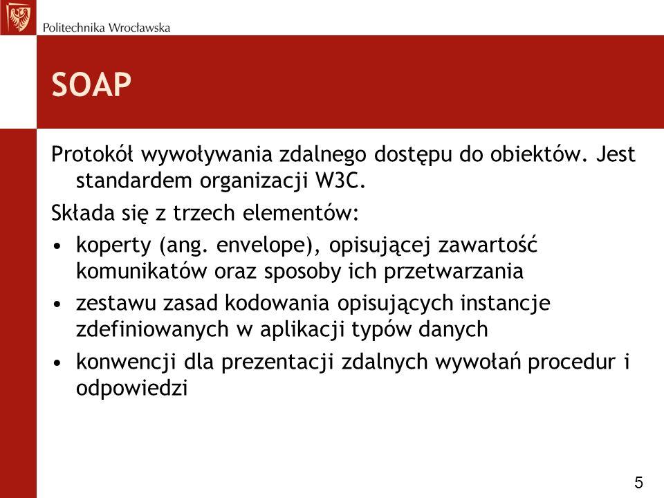 SOAP Protokół wywoływania zdalnego dostępu do obiektów.