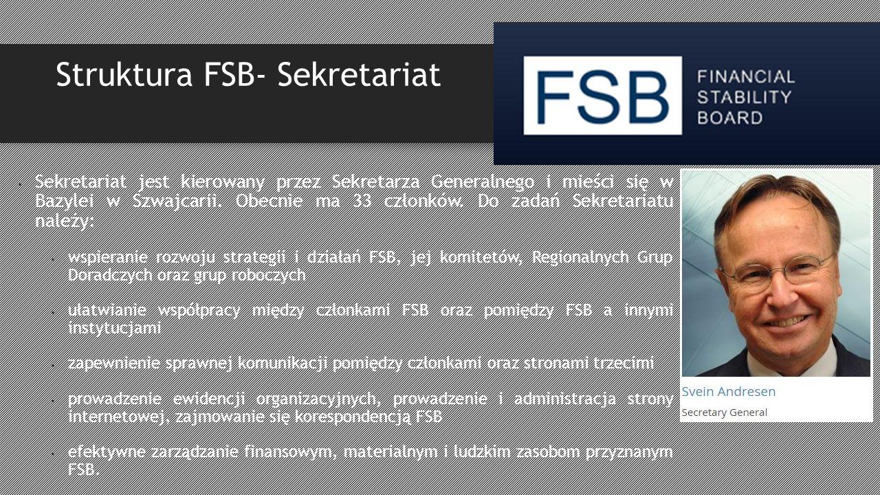 Struktura FSB- Sekretariat Sekretariat jest kierowany przez Sekretarza Generalnego i mieści się w Bazylei w Szwajcarii.