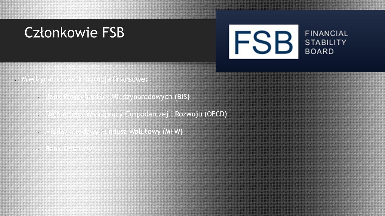 Międzynarodowe instytucje finansowe: Bank Rozrachunków Międzynarodowych (BIS) Organizacja Współpracy Gospodarczej i Rozwoju (OECD) Międzynarodowy Fundusz Walutowy (MFW) Bank Światowy