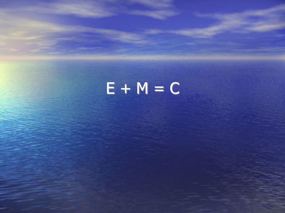 E + M = C